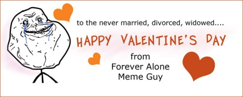 Happy Valentine's Day from Forever Alone Meme Guy!