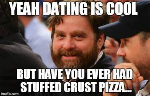 Stuffed crust pizza is better than dating