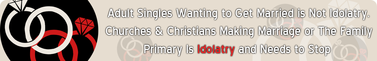 Christians Have Turned Marriage And the Nuclear Family Into Idols - And They Marginalize Adult Singles